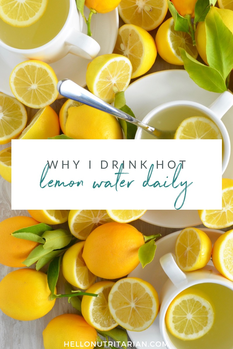 Why I Drink Hot Lemon Water Daily | Hello Nutritarian